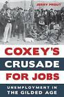Coxey's Crusade for Jobs: Unemployment in the Gilded Age by Jerry Prout (Paperback, 2016)