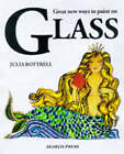 Great New Ways to Paint on Glass by Julia Bottrell (Paperback, 1999)