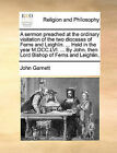 A Sermon Preached at the Ordinary Visitation of the Two Dioceses of Ferns and Leighlin. ... Held in the Year M.DCC.LVI. ... by John. Then Lord Bishop of Ferns and Leighlin. by John Garnett (Paperback / softback, 2010)