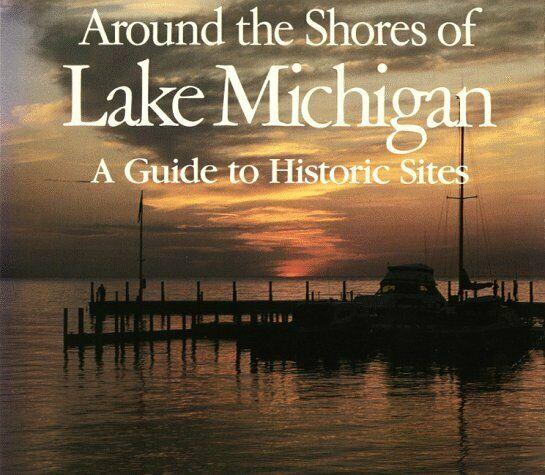 Around the Shores of Lake Michigan : A Guide to Historic Sites