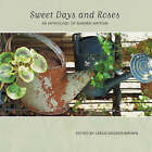 Sweet Days and Roses: An Anthology of Garden Writing by Ryland, Peters & Small Ltd (Hardback, 2003)