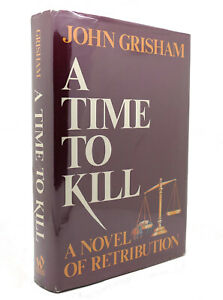 John Grisham A TIME TO KILL NOVEL OF RETRIBUTION  1st Edition 1st Printing