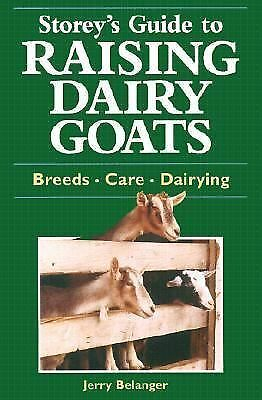 Storey's Guide to Raising Dairy Goats-Breeds Care Dairying - Jerry Belanger 2000