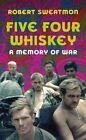 Five Four Whiskey: A Memory of War by Robert Sweatmon (Hardback, 2014)