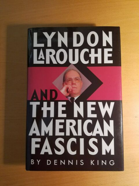 Lyndon Larouche and the New American Fascism by Dennis King (1989, Hardcover)