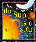 I Didn't Know That: The Sun Is a Star : And Other Amazing Facts about Space 3 by Kate Petty (1997, Hardcover)