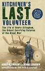Kitchener's Last Volunteer: The Life of Henry Allingham, the Oldest Surviving Veteran of the Great War by Dennis Goodwin, Henry Allingham (Hardback, 2008)
