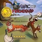 The Magic of Friendship: - Mom's Choice Awards Gold Recipient by Subhash Kommuru (Paperback / softback, 2014)