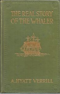 THE-REAL-STORY-OF-THE-WHALER-BY-A-HYATT-VERRILL-WHALING-PAST-amp-PRESENT-1916-1ST