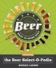 Beer: What to Drink Next: Featuring the Beer Select-O-Pedia by Michael Larson (Paperback / softback, 2014)