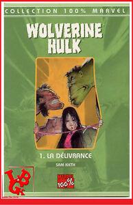 WOLVERINE-HULK-1-01-TPB-Delivrance-integrale-Panini-100-Marvel-KIETH-NEUF