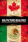 Big Picture Realities: Canada and Mexico at the Crossroads by Wilfrid Laurier University Press (Paperback, 2008)