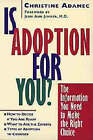 Is Adoption for You?: The Information You Need to Make the Right Choice by Christine A. Adamec (Paperback, 1998)