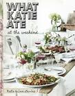 What Katie Ate at the Weekend von Katie Quinn Davies (2015, Gebundene Ausgabe)