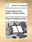 Christ's-Kirk on the Green, in Three Cantos. by King Of Scotland James I (Paperback / softback, 2010)