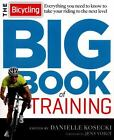 Bicycling Big Book of Training : Everything You Need to Know to Take Your Riding to the Next Level (2015, Paperback)