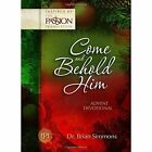 Come and Behold Him Advent Devotional: A 4-Week Advent Devotional by Dr. Brian Simmons, Candice Simmons (Hardback, 2015)