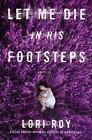 Let Me Die in His Footsteps by Lori Roy (2015, Hardcover)