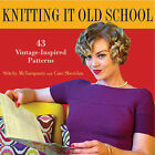 Knitting it Old School: 43 Vintage-Inspired Patterns by Stitchy McYarnpants, Deborah Brisson, Caro Sheridan (Hardback, 2010)