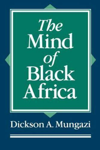 The Mind of Black Africa by Dickson A. Mungazi (1996, Paperback)