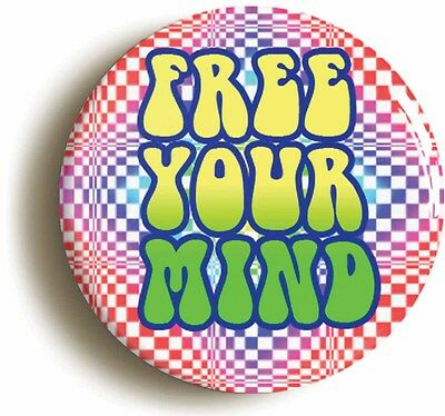 FREE YOUR MIND BADGE BUTTON PIN (1inch/25mm diam) HIPPIE LSD 1960s PSYCHEDELIC