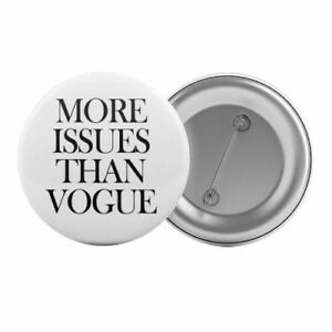More-Issues-Than-Vogue-Badge-Button-Pin-1-25-034-32mm-Funny