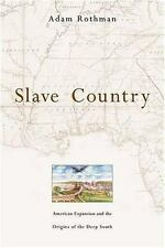 Slave Country: American Expansion and the Origins of the Deep South Rothman, Ad