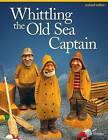 Whittling the Old Sea Captain, Rev Edn by Mike Shipley (Paperback, 2013)