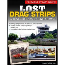 Lost Drag Strips : Ghosts of Quarter Miles Past by Tommy Lee Byrd (2013, Paperback)