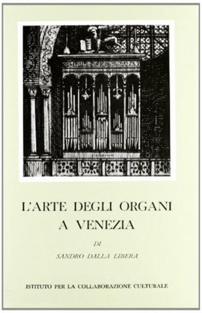 L'arte degli organi a Venezia - Dalla Libera Sandro