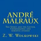 Andre Malraux: The Spirit and the Letter, Chirographic and Semiotic Studies by Z W Wolkowski (Paperback / softback, 2015)