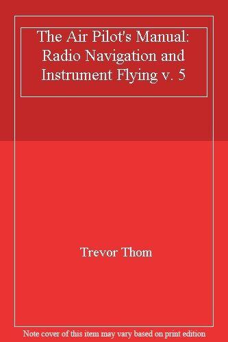The Air Pilot's Manual: Radio Navigation and Instrument Flying v. 5,Trevor Thom