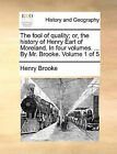 The Fool of Quality; Or, the History of Henry Earl of Moreland. in Four Volumes. ... by Mr. Brooke. Volume 1 of 5 by Henry Brooke (Paperback / softback, 2010)