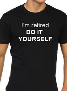 Funny mens im retired do it yourself t shirt gift present image is loading funny mens i 039 m retired do it solutioingenieria Gallery