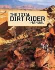 The Total Dirt Rider Manual: 358 Essential Dirt Bike Skills by Pete Peterson, The Editors of Dirt Rider (Paperback / softback, 2015)