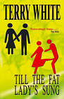 Till the Fat Lady Sung by Terry White (Paperback, 2008)