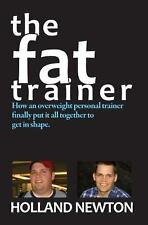 The Fat Trainer : How an Overweight Personal Trainer Finally Put It Together...