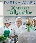 30 Years at Ballymaloe: A Celebration of the World-Renowned Cookery School With Over 100 New Recipes by Darina Allen (Hardback, 2013)