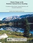 Climate Change on the Shoreline National Forest, Wyoming: A Synthesis of Past Climate, Climate Projections, and Ecosystem Implications by U S Department of Agriculture (Paperback / softback, 2015)