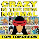 Crazy Is The New Normal by Tom Tomorrow (Paperback, 2016)