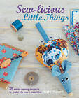 Sew-licious Little Things: 35 Zakka Sewing Projects to Make Life More Beautiful by Kate Haxell (Hardback, 2015)