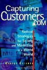 Capturing Customers.com: Radical Strategies for Selling and Marketing in a Wired World by George Columbo (Paperback, 2001)