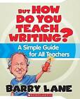 But How Do You Teach Writing?: A Simple Guide for All Teachers by Barry Lane (Paperback / softback, 2008)
