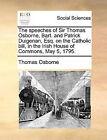 The Speeches of Sir Thomas Osborne, Bart. and Patrick Duigenan, Esq. on the Catholic Bill, in the Irish House of Commons, May 5, 1795. by Thomas Osborne (Paperback / softback, 2010)
