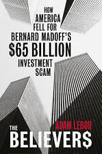 The Believers: How America Fell for Bernard Madoff's ..Adam LeBor, New Book