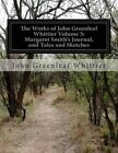 The Works of John Greenleaf Whittier Volume 5: Margaret Smith's Journal, and Tales and Sketches by John Greenleaf Whittier (Paperback / softback, 2014)