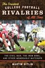 The Greatest College Football Rivalries of All Time: The Civil War, the Iron Bowl, and Other Memorable Matchups by Martin Gitlin (Hardback, 2014)