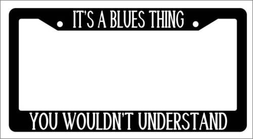 Black License Plate Frame IT/'S A BLUES THING YOU WOULDN/'T UNDERSTAND Auto 1670