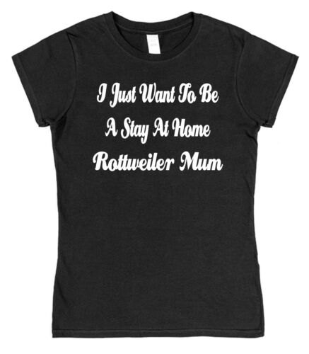 I Just Want To Be A Stay At Home Rottweiler Mum Semi-Fitted T-Shirt Dog