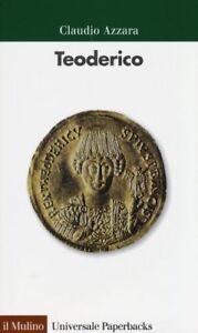 Teoderico-Storia-e-mito-di-un-re-barbaro-Claudio-Azzara